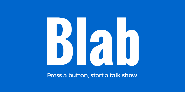 Blab: press a button, start a talk show.  Blab is a fun live streaming tool.